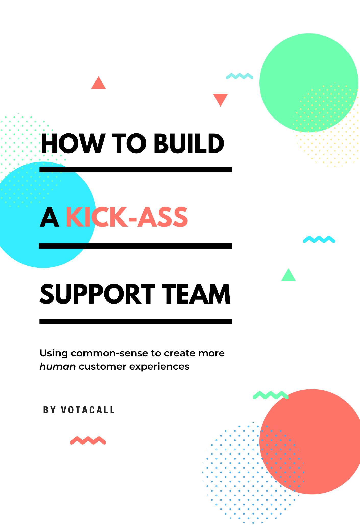 Copy of Copy of How to Build a Kick-Ass Support Team eBook